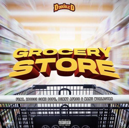 DJ D Double D Ft. Zoocci Coke Dope x Manu WorldStar x Benny Afroe - Grocery Store