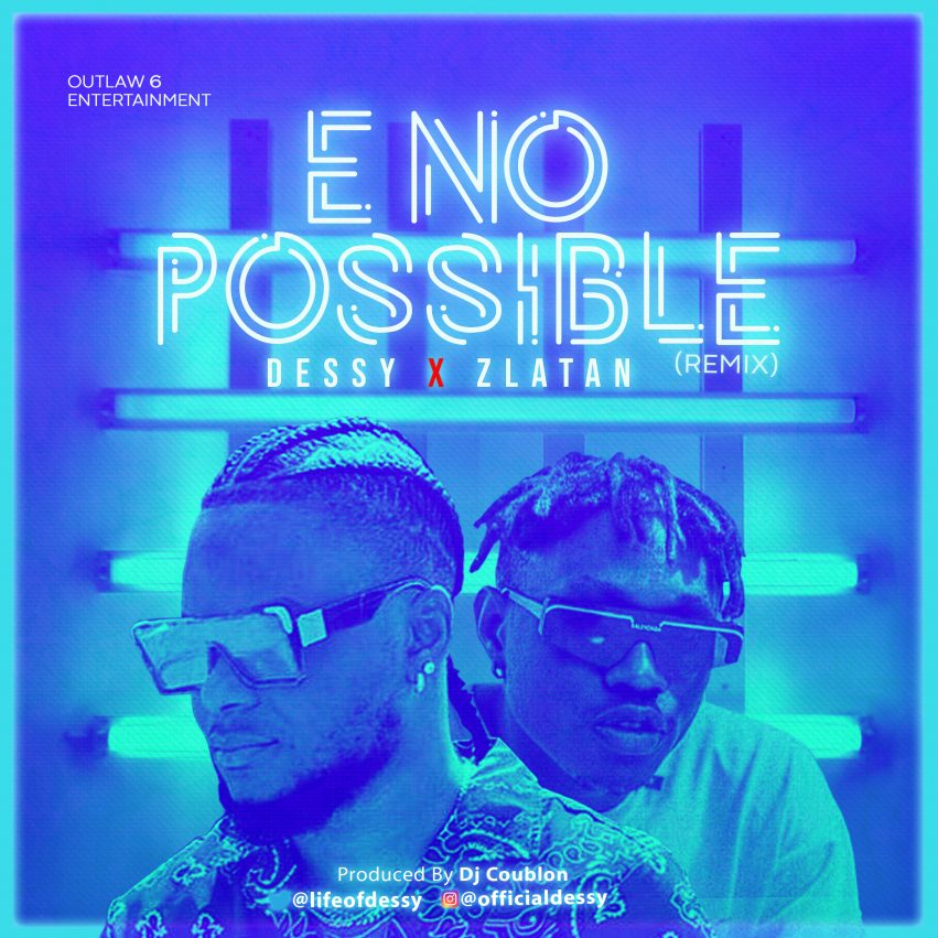 Photo of Dessy – E No Possible (Remix) ft. Zlatan (Prod. by DJ Coublon)