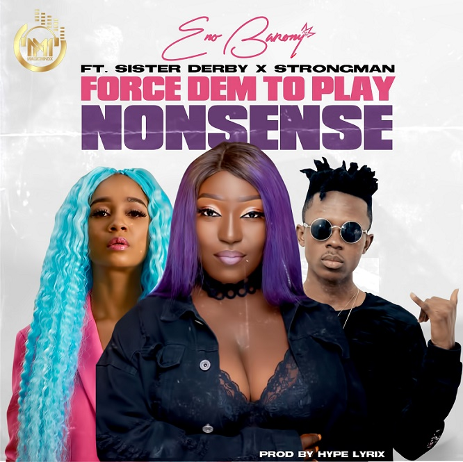 Photo of Eno Barony Ft Strongman x Sister Deborah – Force Dem To Play Nonsense