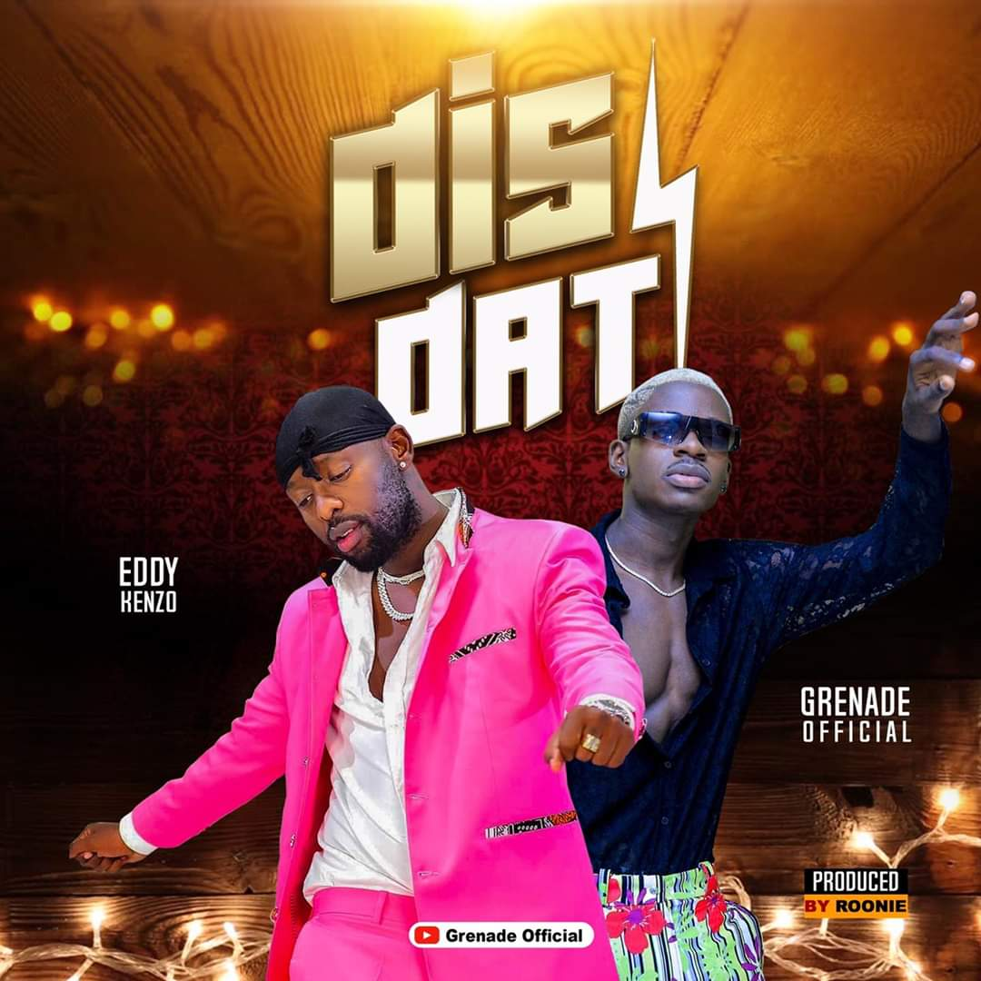 Photo of Grenade Official Ft. Eddy Kenzo – Dis Dat (Prod. By Ronnie)