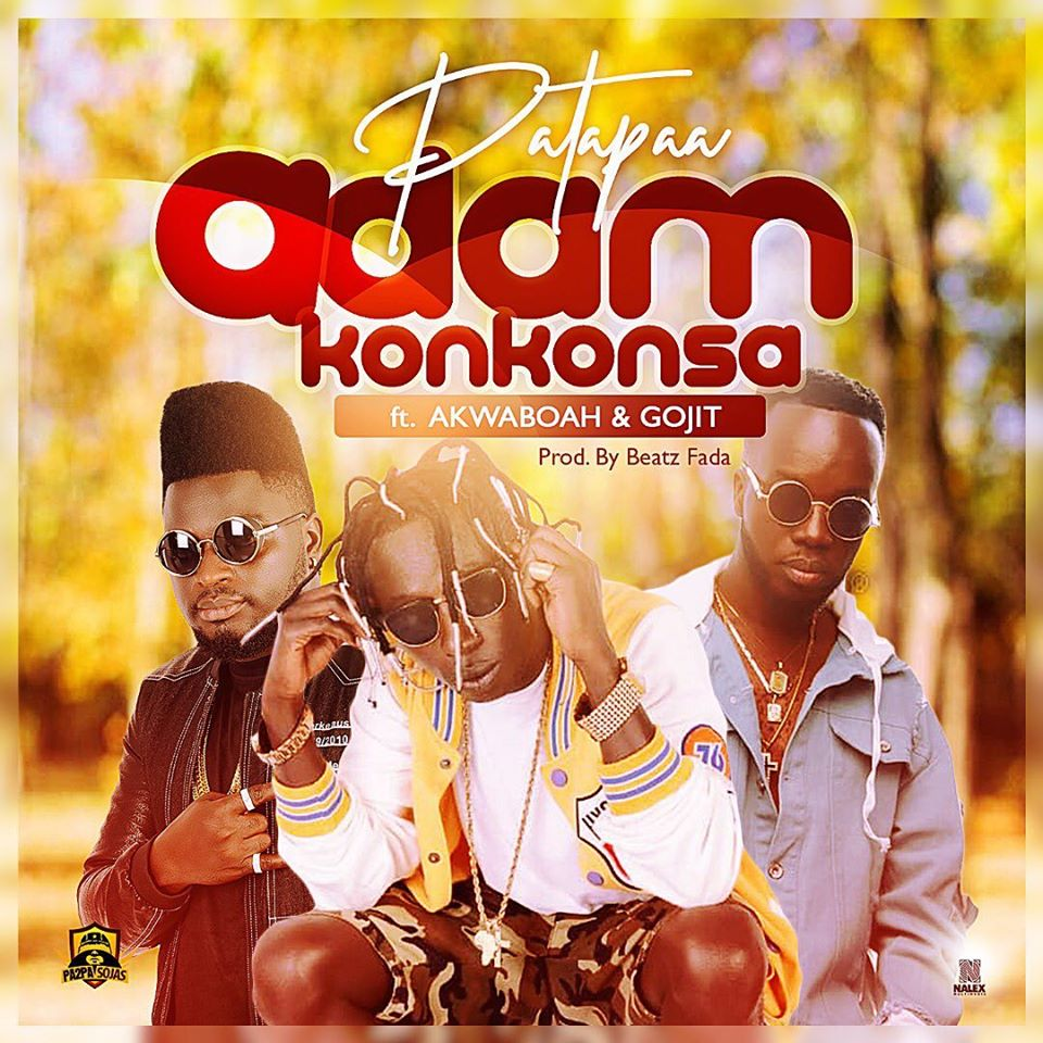 Pataapa Ft Akwaboah x Gojit - Adam Konkonsa