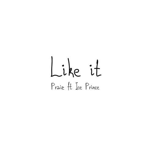 Praiz Ft. Ice Prince - Like It