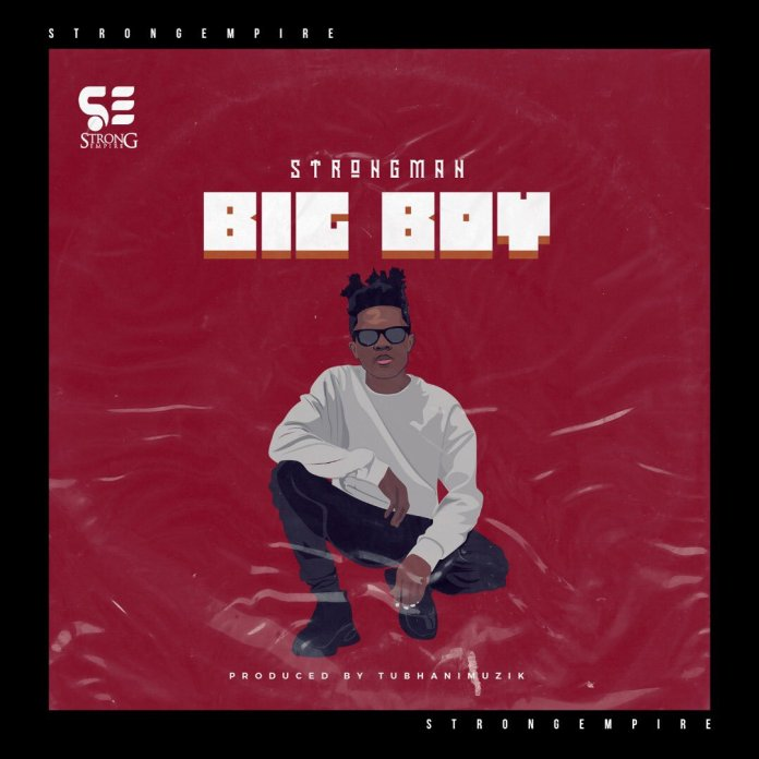 Photo of Strongman – Big Boy (Prod. by Tubhani Muzik)