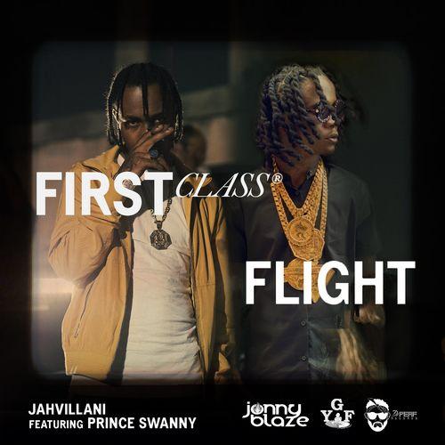 Jahvillani Ft Prince Swanny - First Class Flight (Prod. By Jonny Blaze)