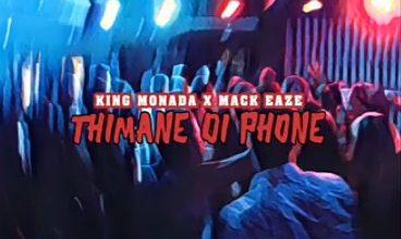 Photo of King Monada x Mack Eaze – Thimane di Phone