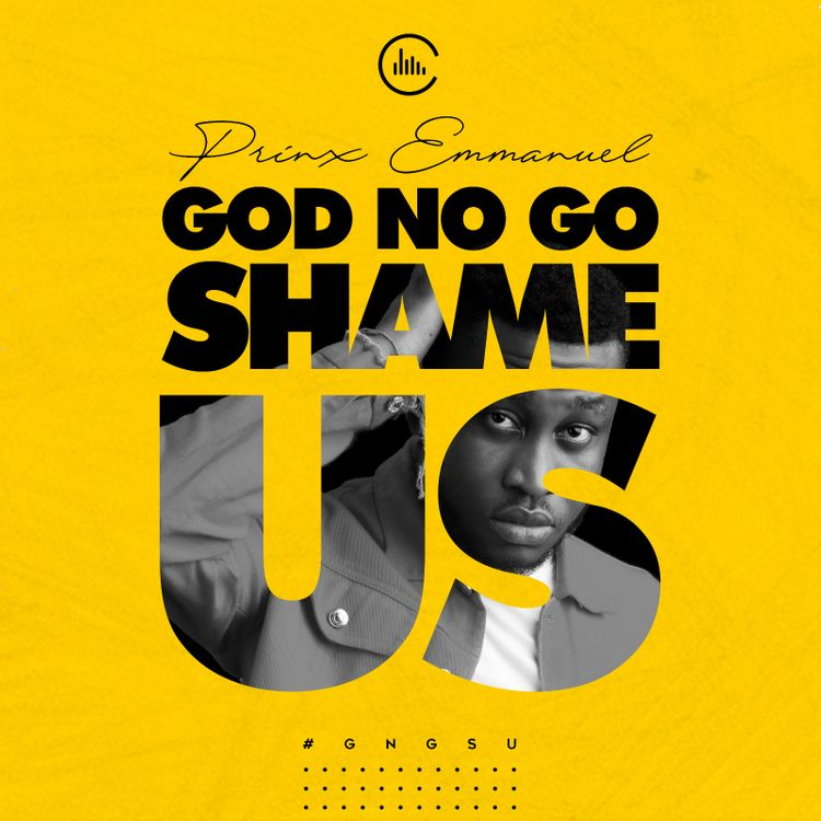 Prinx Emmanuel - God No Go Shame Us