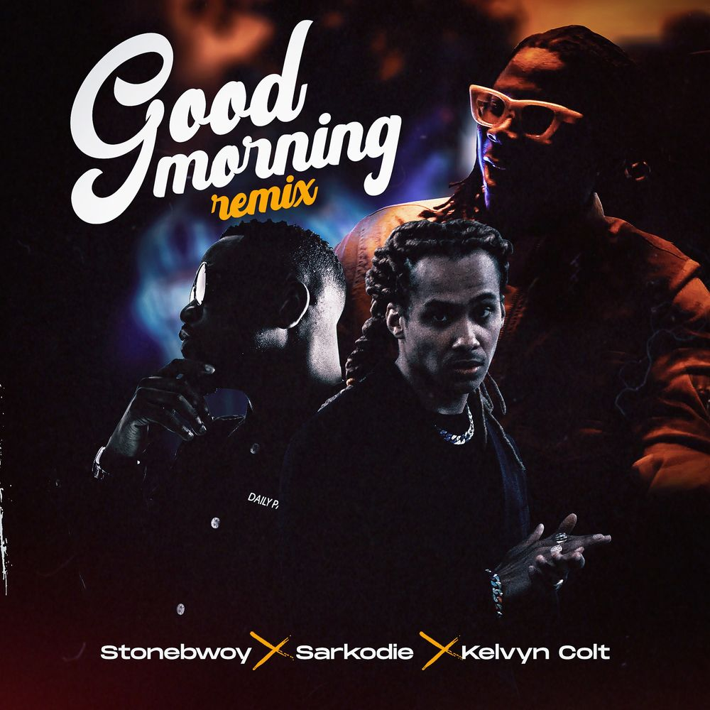 Stonebwoy Ft Sarkodie x Kelvyn Colt - Good Morning (Remix)
