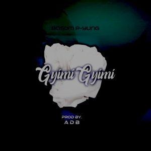 Bosom P Yung Gyimi Gyimii