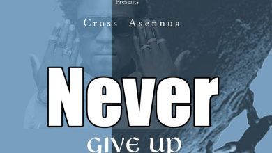 Cross Asennua - Never Give Up (Prod. By Gee Mix Beatz)