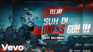 TeeJay Suh Di Badness Guh