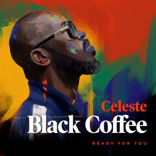 Black Coffee x Celeste - Ready For You