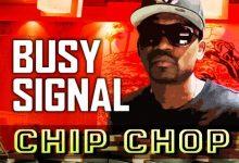 Busy Signal - Chip Chop