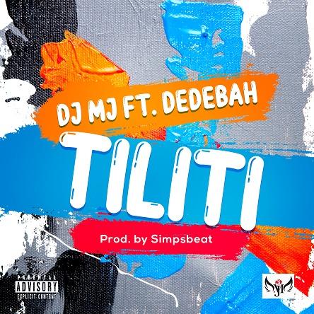 DJ MJ Ft Dedebah - Tiliti