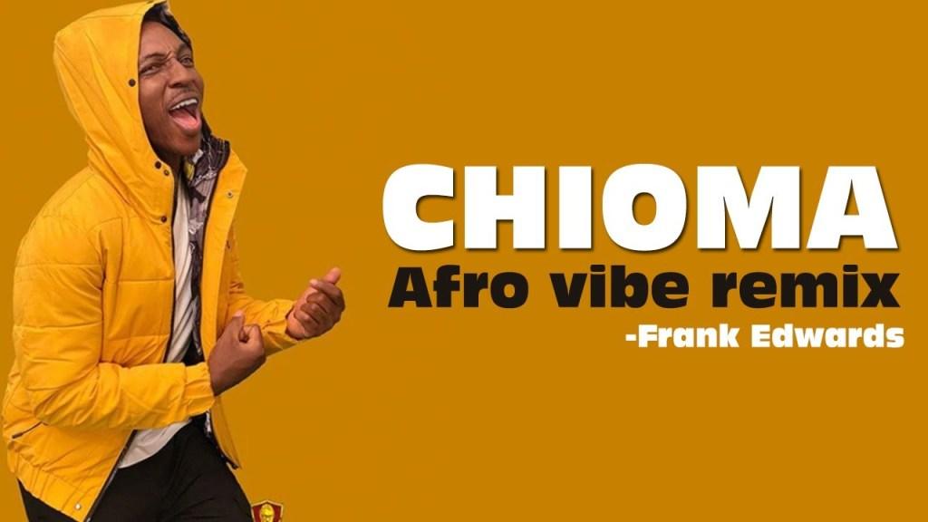 Frank Edwards - Chioma Afro