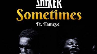 Photo of Shaker Ft Fameye – Sometimes