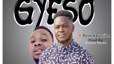Bhig Bhoz Ft.Bless Kwanthin - Gyeso (Prod. By BiznesMusic)
