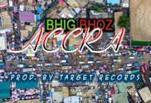 Photo of Bhig Bhoz – Accra (Prod. By Beejay)