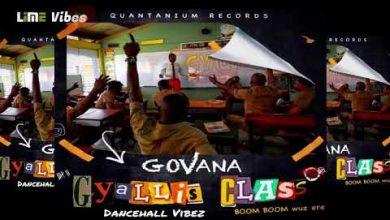 Govana Ft Boom Boom Gyallis Class