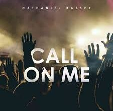 Nathaniel Bassey - Call On Me