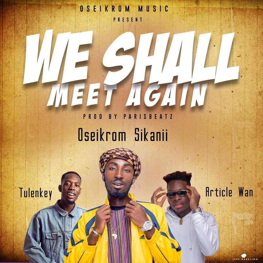 Oseikrom Sikani Ft Tulenkey x Article Wan We Shall Meet Again