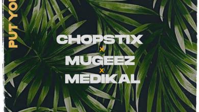 chopstix put on you ft mugeez x medikal mp3 download