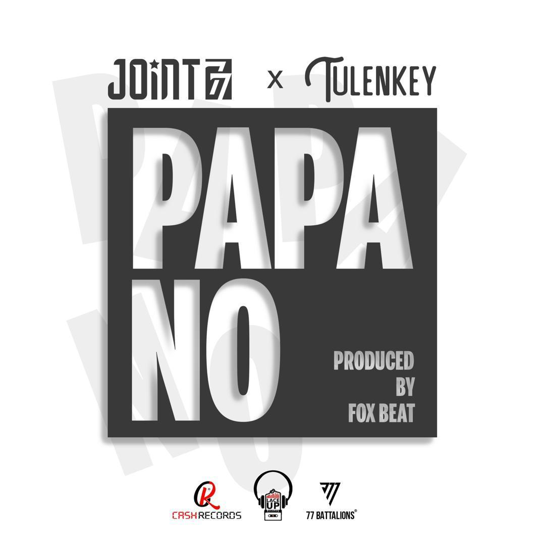 Joint 77 Papa No Ft Tulenkey mp3 download