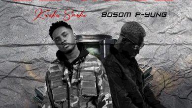 Kweku Smoke Ft Bosom P Yung Serious