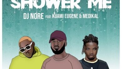 DJ Nore ft Kuami Eugene x Medikal Shower Me