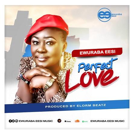 Ewuraba Eesi Perfect Love
