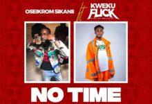 Oseikrom Sikanii Ft Kweku Flick No Time